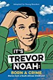 img - for It's Trevor Noah: Born a Crime: Stories from a South African Childhood (Adapted for Young Readers) book / textbook / text book
