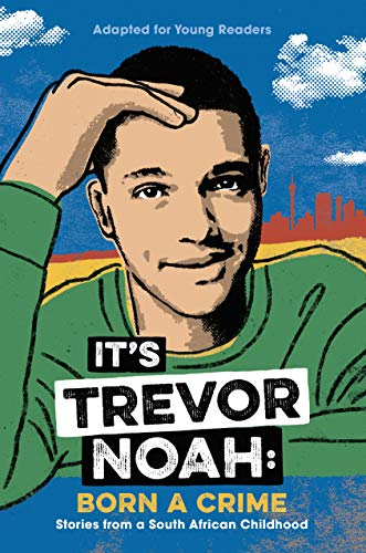 (It's Trevor Noah: Born a Crime: Stories from a South African Childhood (Adapted for Young Readers) )