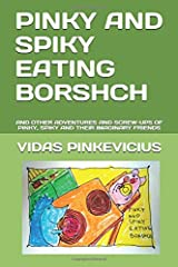 Pinky And Spiky Eating Borshch: And Other Adventures And Screw-Ups of Pinky, Spiky And Their Imaginary Friends Paperback