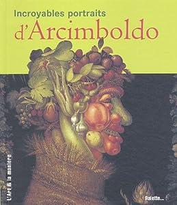 """Afficher """"Incroyables portraits d'Archimboldo"""""""