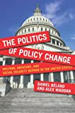 The Politics of Policy Change: Welfare, Medicare, and Social Security Reform in the United States (American Governance and Public Policy series)