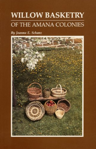 Willow Basketry of the Amana Colonies: History of a Folk Art : Six Willow Basket Patterns