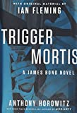 Image of Trigger Mortis: With Original Material by Ian Fleming (James Bond Novels (Hardcover))