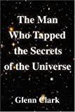 The Man Who Tapped the Secrets of the Universe, Glenn Clark and Walter Russell, 159986584X