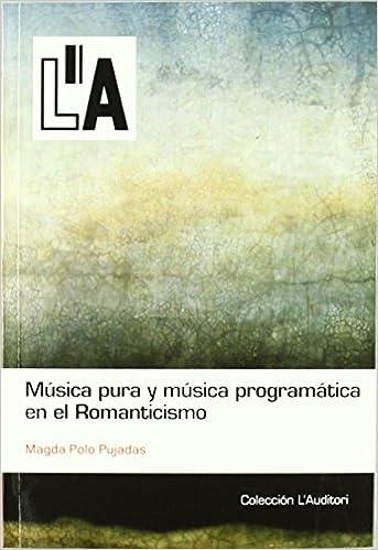 Musica pura y musica progmatica en el romanticismo de Magda Polo ...