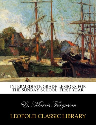 Download Intermediate grade lessons for the Sunday school: First year pdf epub