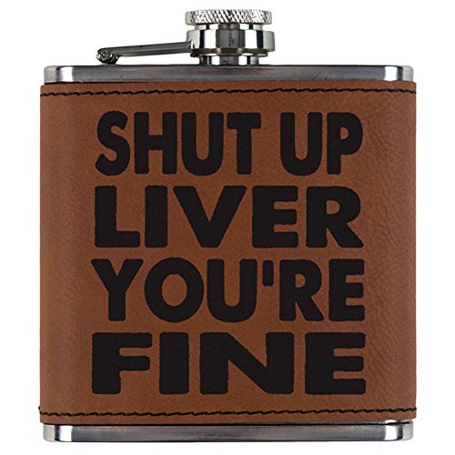Shut Up Liver You're Fine Etched Leatherette Flask Rawhide Standard One (Liver Rawhide)
