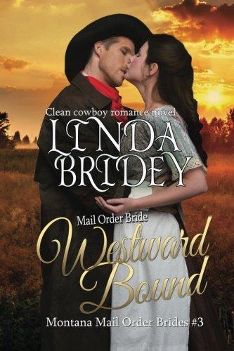 Mail Order Bride: Westward Bound: A Clean Historical Mail Order Bride Romance (Montana Mail Order Brides) (Volume 3)