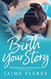 img - for Birth Your Story: Why Writing about Your Birth Matters book / textbook / text book
