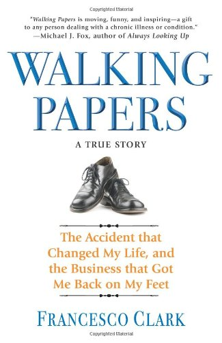 Walking Papers  The Accident That Changed My Life  And The Business That Got Me Back On My Feet