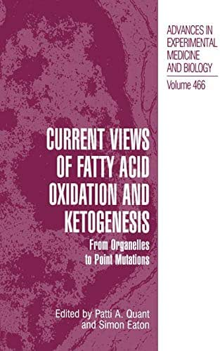 Current Views of Fatty Acid Oxidation and Ketogenesis: From Organelles to Point Mutations (Advances in Experimental Medicine and Biology) (Volume 466)