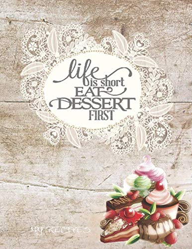 LIFE IS SHORT EAT DESSERT FIRST My Recipes: Simply Shabby Chic Wood and Desserts Blank Cookbook XXL size (8.5 x 11) Recipe Journal and Organizer to write in (Recipe keeper)