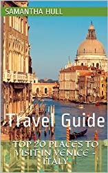 Top 20 Places to Visit in Venice - Italy: Travel Guide (English Edition)