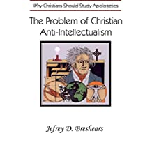 The Problem of Christian Anti-Intellectualism: Why Christians Should Study Apologetics