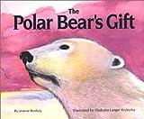 The Polar Bear's Gift, Jeanne Bushey, 0889952205
