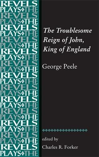 The Troublesome Reign of John, King of England: By George Peele (Revels Plays MUP)