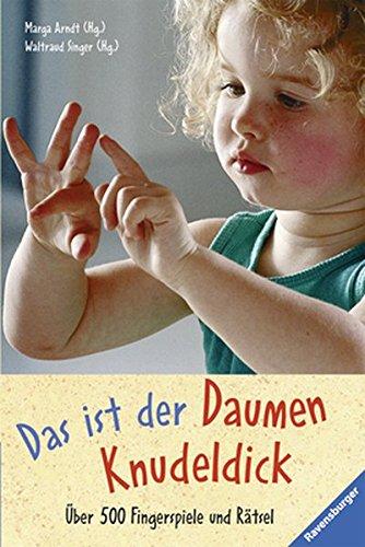 Das ist der Daumen Knudeldick: Über 500 Fingerspiele und Rätsel