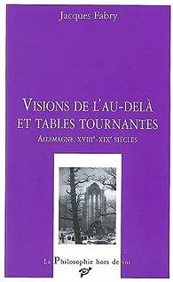 Visions de l'au-delà et tables tournantes : Allemagne, XVIIIe-XIXe siècles par Jacques Fabry