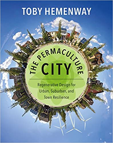 The Permaculture City: Regenerative Design for Urban, Suburban, and Town Resilience Book Cover