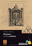 Alumnen und ihre Exlibris: 600 Jahre Universität Leipzig