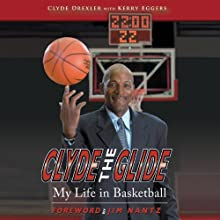 Clyde the Glide: My Life in Basketball Audiobook by Clyde Drexler, Kerry Eggers Narrated by Gregory Gorton