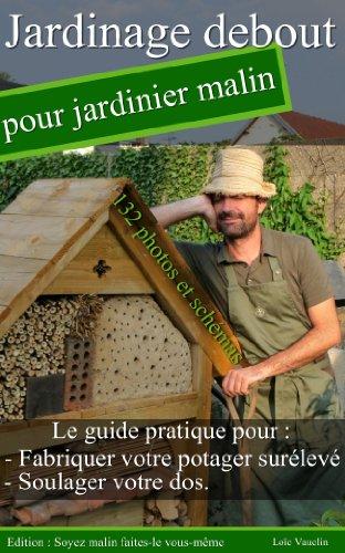 Jardinage debout pour jardinier malin (French Edition)