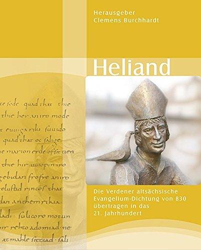 Heliand: Die Verdener altsächsische Evangelium-Dichtung von 830 übertragen ins 21. Jahrhundert