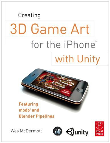 Creating 3D Game Art for the iPhone with Unity: Featuring modo and Blender (Moda Blender)