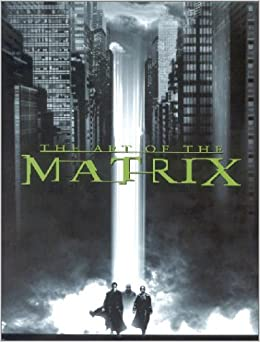 the art of the matrix newmarket pictorial moviebook