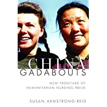 China Gadabouts: New Frontiers of Humanitarian Nursing, 1941-51