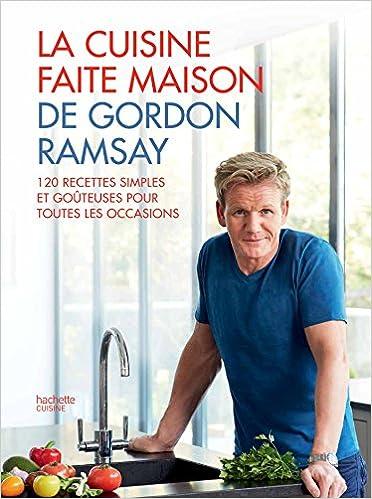La Cuisine Fait Maison De Gordon Ramsay 9782012388185 Amazon Com