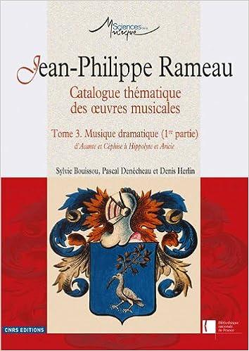 Téléchargement Jean-Philippe Rameau, Catalogue thématique des peuvres musicales : Tome 3, Musique dramatique (1re partie) d'Acante et Céphise à Hippolyte et Aricie epub pdf