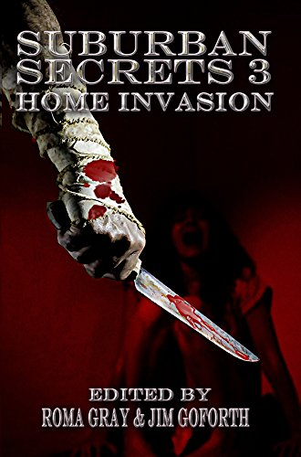 Suburban Secrets 3: Home Invasion by [Gray, Roma, Pratt, Essel, Lane, J.L., Noe, Michael, Barr, Brian, Higa, Sharon, Hunter, Justin, Fisher, Michael, Goforth, Jim, Cano, Dawn]