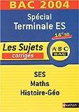 SES-Maths-Histoire-Géo Spécial Terminale ES : Les sujets corrigés 2004