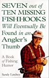 Seven Out of Ten Missing Fishhooks Will Eventually Be Found in an Angler's Thumb, Sandy Lindsey, 0836252098