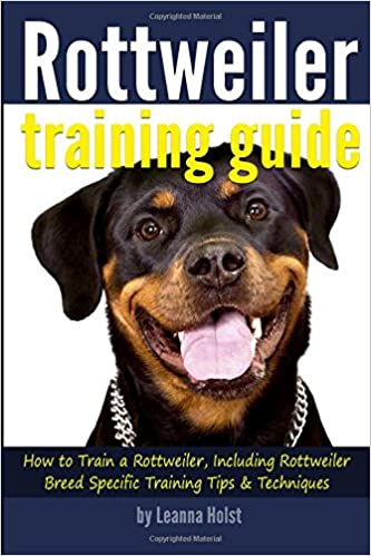 Book Rottweiler Training Guide: How to Train a Rottweiler, Including Rottweiler Breed-Specific Training Tips and Techniques
