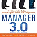 Manager 3.0: A Millennial's Guide to Rewriting the Rules of Management Audiobook by Brad Karsh, Courtney Templin Narrated by Jessica Geffen, Derek Shetterly