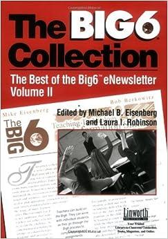 Big6 Collection: Best of the Big6 eNewsletter, Volume II (Big6 Information Literacy Skills Big6 Information Literacy S) (2005-01-01)