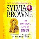 The Mystical Life of Jesus: An Uncommon Perspective on the Life of Christ Audiobook by Sylvia Browne Narrated by Jeanie Hackett