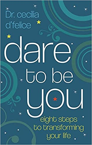 Book Dare to Be You: Eight Steps to Transforming Your Life