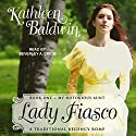 Lady Fiasco: My Notorious Aunt Series, Book 1 Audiobook by Kathleen Baldwin Narrated by Beverley A. Crick