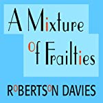 A Mixture of Frailties: The Salterton Trilogy, Book 3   Robertson Davies