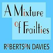 A Mixture of Frailties: The Salterton Trilogy, Book 3 | Robertson Davies