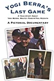 Yogi Berra's Last Game: A Pictorial Documentary