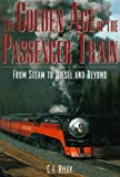 The Golden Age of the Passenger Train, C. J. Riley, 1567993834
