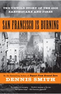Disaster the great san francisco earthquake and fire of 1906 dan san francisco is burning the untold story of the 1906 earthquake and fires fandeluxe Image collections