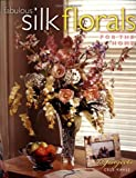 Fabulous Silk Florals for the Home, Cele Kahle, 1581801084