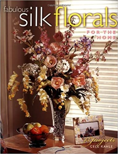 Read online Fabulous Silk Florals for the Home PDF, azw (Kindle), ePub, doc, mobi