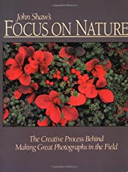 Focus on Nature: The Creative Process Behind Making Great Photographs in the Field