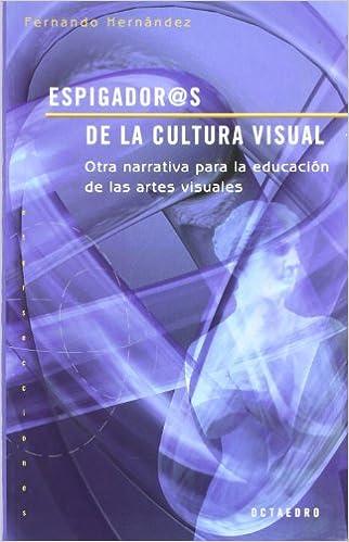 Descargar Espigador@s De La Cultura Visual: Otra Narrativa Para La Educación De Las Artes Visuales Epub